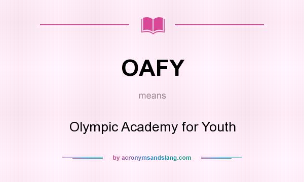 What does OAFY mean? It stands for Olympic Academy for Youth