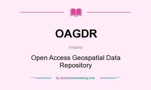 What does OAGDR mean? It stands for Open Access Geospatial Data Repository
