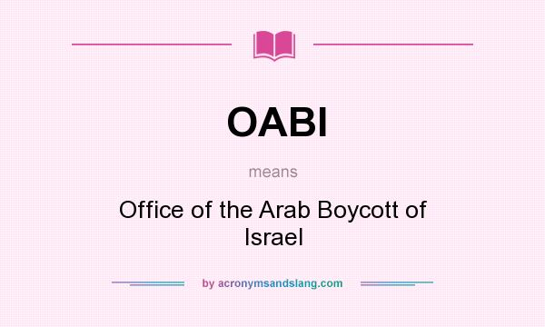 What does OABI mean? It stands for Office of the Arab Boycott of Israel