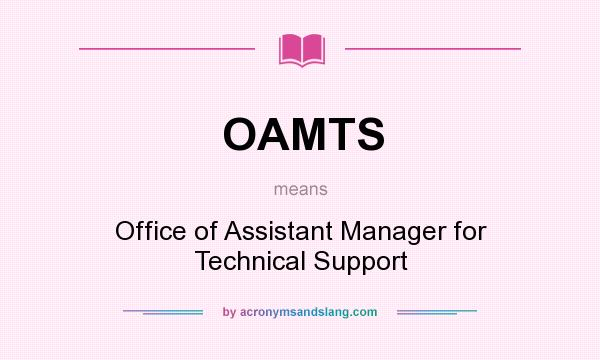 What does OAMTS mean? It stands for Office of Assistant Manager for Technical Support