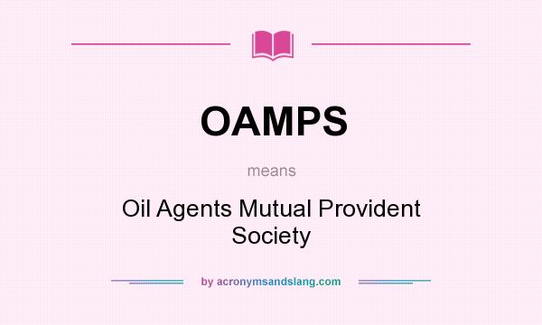 What does OAMPS mean? It stands for Oil Agents Mutual Provident Society