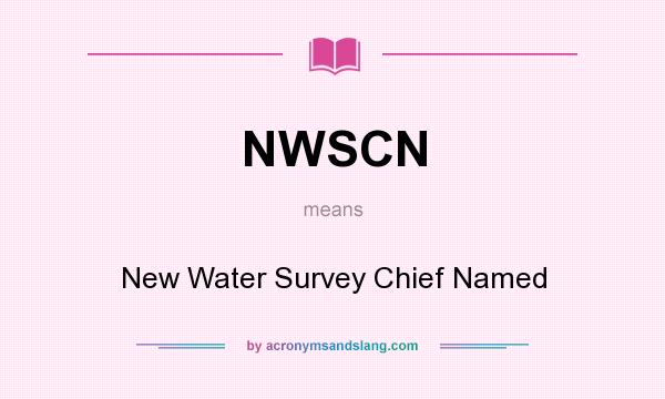 What does NWSCN mean? It stands for New Water Survey Chief Named