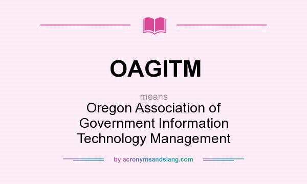 What does OAGITM mean? It stands for Oregon Association of Government Information Technology Management