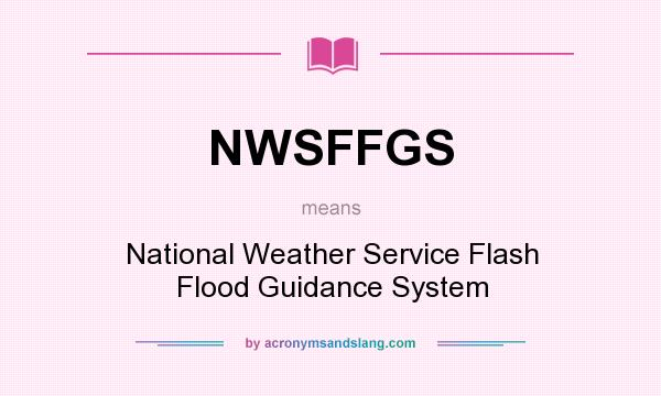 What does NWSFFGS mean? It stands for National Weather Service Flash Flood Guidance System