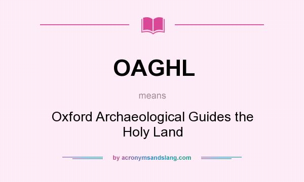 What does OAGHL mean? It stands for Oxford Archaeological Guides the Holy Land