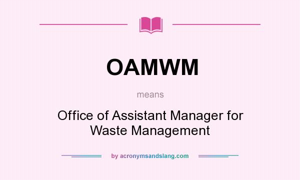 What does OAMWM mean? It stands for Office of Assistant Manager for Waste Management