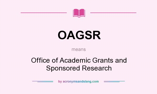 What does OAGSR mean? It stands for Office of Academic Grants and Sponsored Research