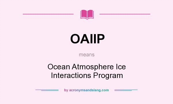 What does OAIIP mean? It stands for Ocean Atmosphere Ice Interactions Program