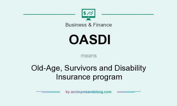 What does OASDI mean? It stands for Old-Age, Survivors and Disability Insurance program