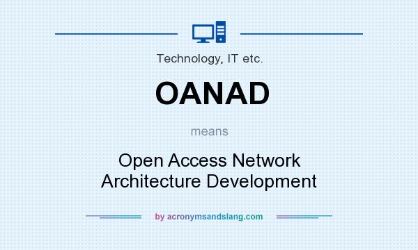What does OANAD mean? It stands for Open Access Network Architecture Development