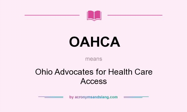 What does OAHCA mean? It stands for Ohio Advocates for Health Care Access