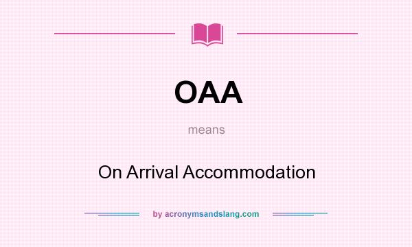 What does OAA mean? It stands for On Arrival Accommodation