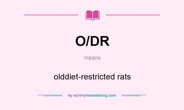 What does O/DR mean? It stands for olddiet-restricted rats