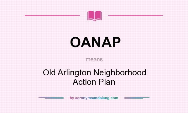 What does OANAP mean? It stands for Old Arlington Neighborhood Action Plan