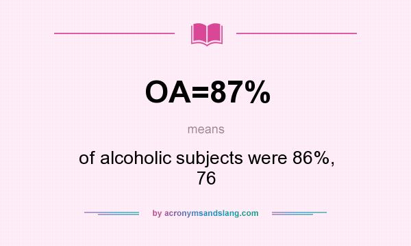 What does OA=87% mean? It stands for of alcoholic subjects were 86%, 76