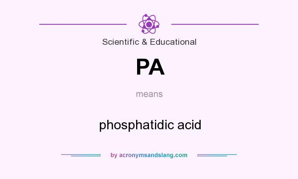 What does PA mean? It stands for phosphatidic acid