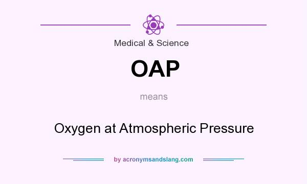 What does OAP mean? It stands for Oxygen at Atmospheric Pressure