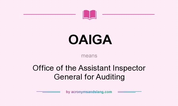 What does OAIGA mean? It stands for Office of the Assistant Inspector General for Auditing