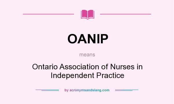 What does OANIP mean? It stands for Ontario Association of Nurses in Independent Practice