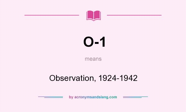 What does O-1 mean? It stands for Observation, 1924-1942