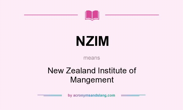 What does NZIM mean? It stands for New Zealand Institute of Mangement