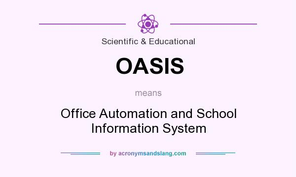 What does OASIS mean? It stands for Office Automation and School Information System