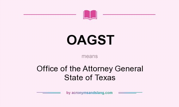 What does OAGST mean? It stands for Office of the Attorney General State of Texas