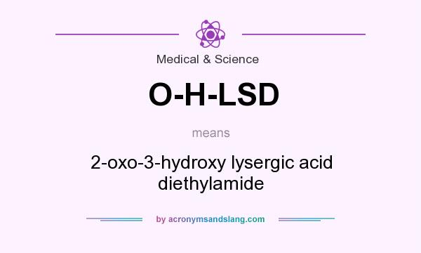 What does O-H-LSD mean? It stands for 2-oxo-3-hydroxy lysergic acid diethylamide