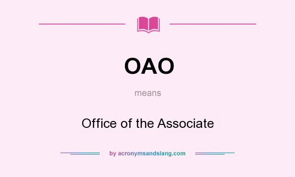 What does OAO mean? It stands for Office of the Associate
