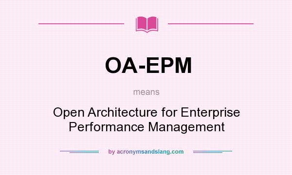 What does OA-EPM mean? It stands for Open Architecture for Enterprise Performance Management