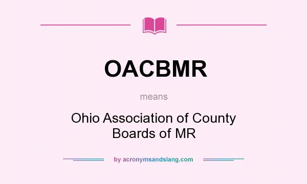 What does OACBMR mean? It stands for Ohio Association of County Boards of MR