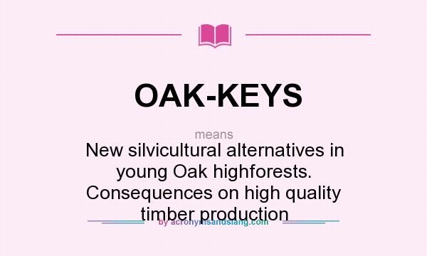 What does OAK-KEYS mean? It stands for New silvicultural alternatives in young Oak highforests. Consequences on high quality timber production
