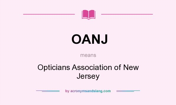 What does OANJ mean? It stands for Opticians Association of New Jersey