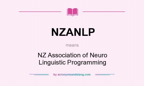 What does NZANLP mean? It stands for NZ Association of Neuro Linguistic Programming