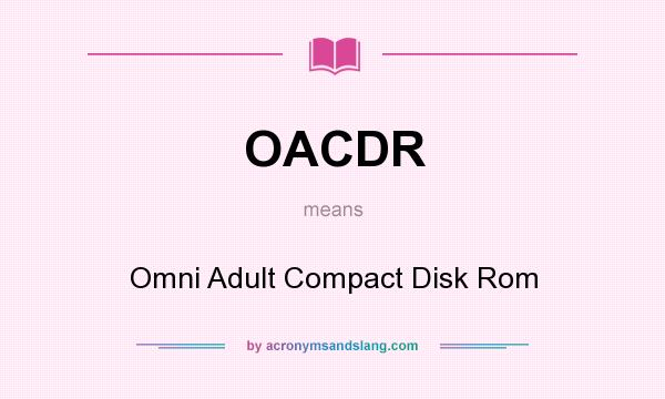 What does OACDR mean? It stands for Omni Adult Compact Disk Rom