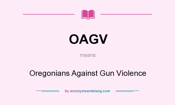 What does OAGV mean? It stands for Oregonians Against Gun Violence