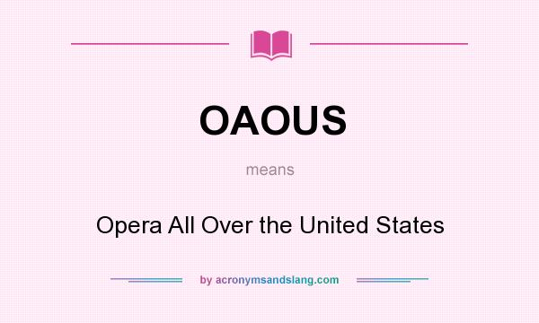 What does OAOUS mean? It stands for Opera All Over the United States