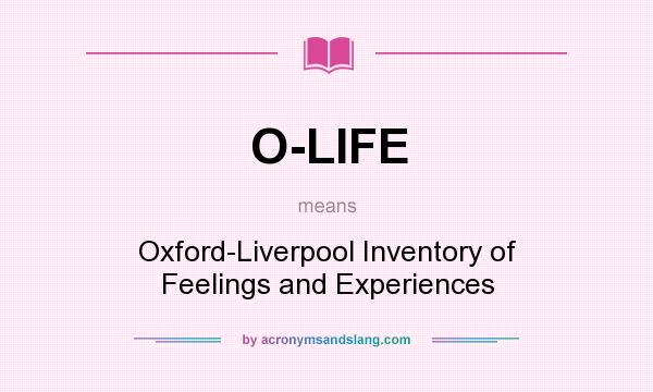 What does O-LIFE mean? It stands for Oxford-Liverpool Inventory of Feelings and Experiences