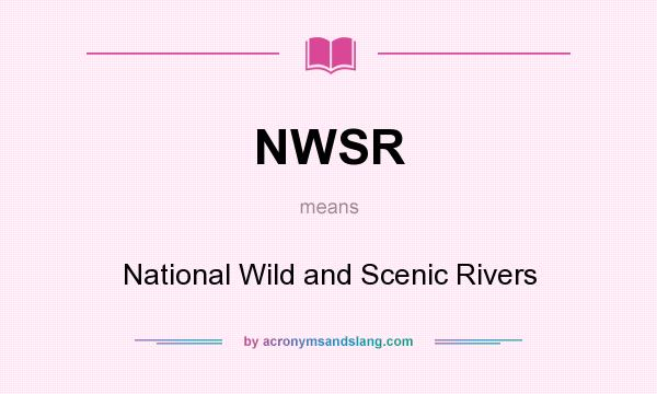 What does NWSR mean? It stands for National Wild and Scenic Rivers