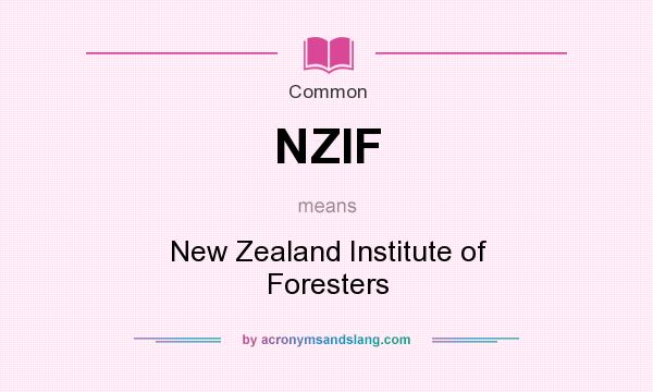 What does NZIF mean? It stands for New Zealand Institute of Foresters