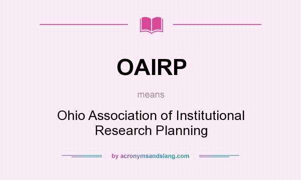 What does OAIRP mean? It stands for Ohio Association of Institutional Research Planning
