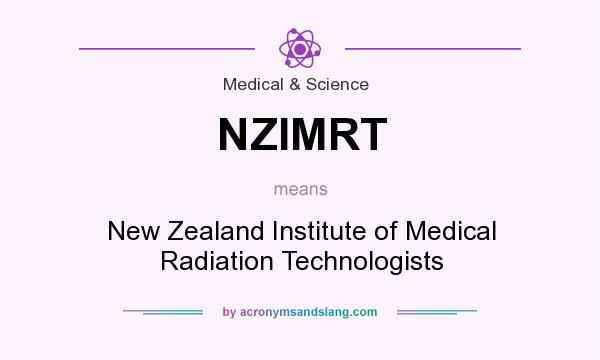 What does NZIMRT mean? It stands for New Zealand Institute of Medical Radiation Technologists