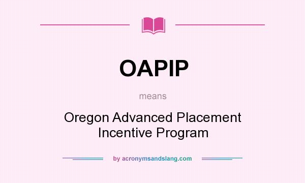 What does OAPIP mean? It stands for Oregon Advanced Placement Incentive Program