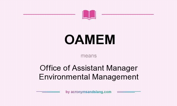 What does OAMEM mean? It stands for Office of Assistant Manager Environmental Management