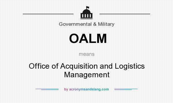 What does OALM mean? It stands for Office of Acquisition and Logistics Management