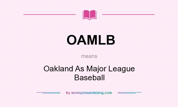 What does OAMLB mean? It stands for Oakland As Major League Baseball
