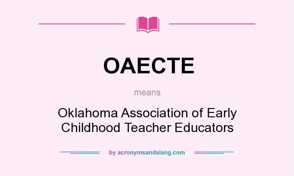 What does OAECTE mean? It stands for Oklahoma Association of Early Childhood Teacher Educators