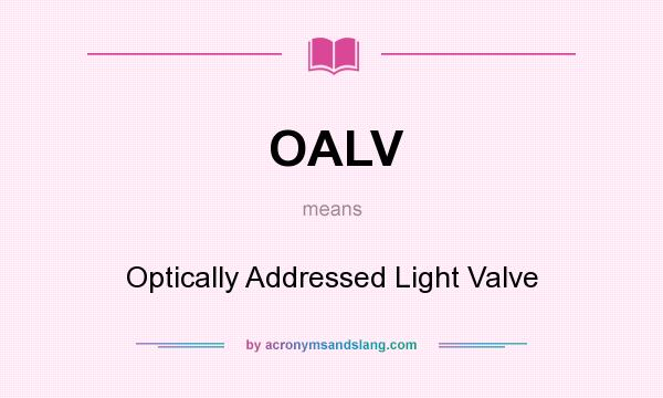 What does OALV mean? It stands for Optically Addressed Light Valve
