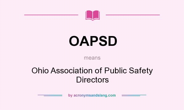 What does OAPSD mean? It stands for Ohio Association of Public Safety Directors
