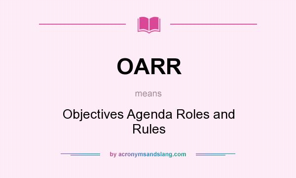 What does OARR mean? It stands for Objectives Agenda Roles and Rules